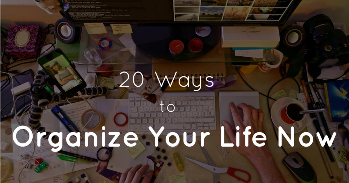 20-Ways-To-Organize-Your-Life-Now1 danSSr